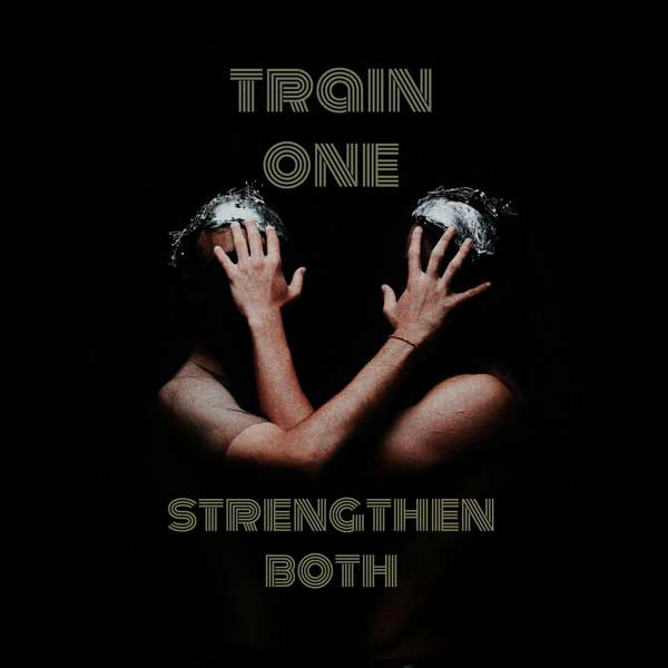 Train one, strengthen both!